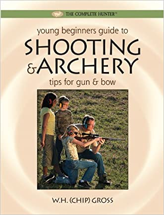 Young Beginner's Guide to Shooting & Archery: Tips for Gun and Bow (The Complete Hunter)