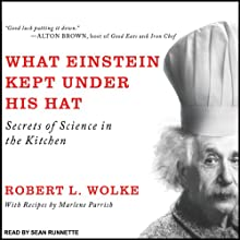 What Einstein Kept under His Hat: Secrets of Science in the Kitchen (       UNABRIDGED) by Robert L. Wolke Narrated by Sean Runnette