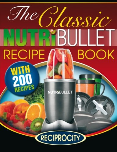 The Classic NutriBullet Recipe Book: 200 Classic Delicious and Optimally Nutritious Blast and Smoothie Recipes by Susan Fotherington