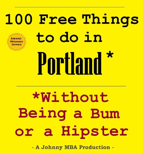 100 Free Things to do in ----Portland--- While Avoiding Bums and Hipsters