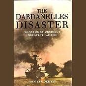 The Dardanelles Disaster: Winston Churchill's Greatest Defeat | [Dan Van Der Vat]