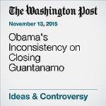 Obama's Inconsistency on Closing Guantanamo | Charles Lane