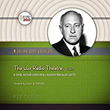The Lux Radio Theatre, Vol. 1: Classic Radio Collection  by Hollywood 360 Narrated by Cecil B. DeMille, full cast
