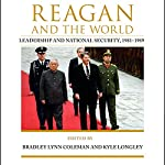 Reagan and the World: Leadership and National Security, 1981-1989, Studies In Conflict Diplomacy Peace | Bradley Lynn Coleman,Kyle Longley,Jack Matlock Jr.,Michael Schaller,James Graham Wilson,Beth Fischer