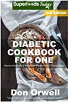 Diabetic Cookbook For One: Over 200 Diabetes Type-2 Quick & Easy Gluten Free Low Cholesterol Whole Foods Recipes full of Antioxidants & Phytochemicals (Natural Weight Loss Transformation) (Volume 100)