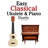 "Easy Classical Ukulele & Piano Duets: Featuring music of Bach, Mozart, Beethoven, Vivaldi and other composers. In Standard Notation and TABvon ""Javier Marc�"""