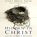 Hidden in Christ: Living as God's Beloved (       UNABRIDGED) by James Bryan Smith Narrated by Bill Adams
