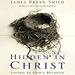 Hidden in Christ: Living as God's Beloved | James Bryan Smith