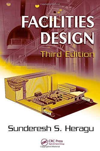 Facilities Design, Third Edition, by Sunderesh S. Heragu