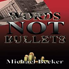 Words Not Bullets Audiobook by Michael Becker Narrated by Tim Paulson