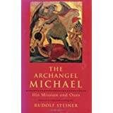 The Archangel Michael: His Mission and Ours: Selected Lectures and Writing ~ Rudolf Steiner