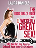 img - for The Good Girl's Guide To Wickedly Great Sex! 100 Bad Girl Sex Tips To Unleash Your Inner Sex Goddess book / textbook / text book