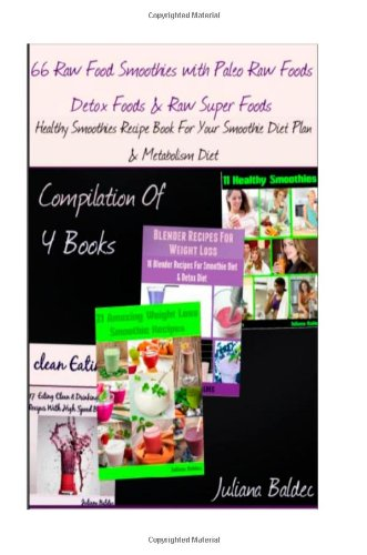 66 Raw Food Smoothies with Paleo Raw Foods, Detox Foods & Raw Super Foods: Healthy Smoothies Recipe Book For Your Smoothie Diet Plan & Metabolism Diet by Juliana Baldec