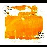 echange, troc Dave Holland Big Band - What Goes Around