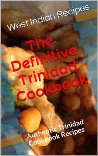 The Definitive Trinidad Cookbook (West Indian Recipes 3) by Bina Singh