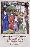 img - for Nothing Natural Is Shameful: Sodomy and Science in Late Medieval Europe (The Middle Ages Series) book / textbook / text book