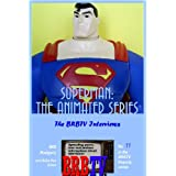 Superman: The Animated Series, The BRBTV Interviews (BRBTV Reports)