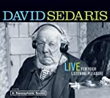 David Sedaris David Sedaris: Live for Your Listening Pleasure by Sedaris, David on 24/11/2009 Unabridged edition