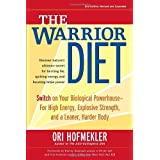 The Warrior Diet: Switch on Your Biological Powerhouse For High Energy, Explosive Strength, and a Leaner, Harder Body ~ Ori Hofmekler