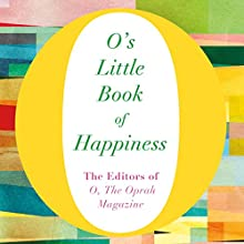 O's Little Book of Happiness Audiobook by  The Editors of O, the Oprah Magazine Narrated by Alison Eliot, Cynthia Hopkins, Helen Litchfield, Joanna Adler, Scott Shepherd