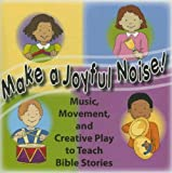 Make a Joyful Noise! Music CD: Music, Movement and Creative Play to Teach Bible Stories