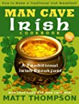 The Man Cave Irish Cookbook: How To M...
