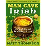 The Man Cave Irish Cookbook: How To Make A Traditional Irish Breakfast In The Man Cave (The Man Cave Irish Cookbook Series) ~ Matt  Thompson