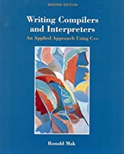 Writing Compilers and Interpreters A Software Engineering Approach by Ronald Mak