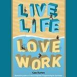 Live Life, Love Work | Kate Burton