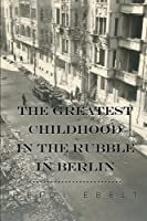 The Greatest Childhood in the Rubble in Berlin