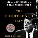 The Fourteenth Day: JFK and the Aftermath of the Cuban Missile Crisis | David G. Coleman