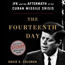 The Fourteenth Day: JFK and the Aftermath of the Cuban Missile Crisis (       UNABRIDGED) by David G. Coleman Narrated by Andy Caploe