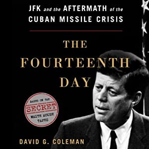 The Fourteenth Day: JFK and the Aftermath of the Cuban Missile Crisis | [David G. Coleman]