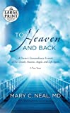 Mary C. Neal To Heaven and Back: A Doctor's Extraordinary Account of Her Death, Heaven, Angels, and Life Again (Random House Large Print)