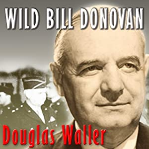 Wild Bill Donovan: The Spymaster Who Created the OSS and Modern American Espionage | [Douglas Waller]