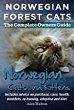 Alex Halton Norwegian Forest Cats and Kittens. Complete Owners Guide. Includes Advice on Purchase, Care, Health, Breeders, Re-Homing, Adoption and Diet.