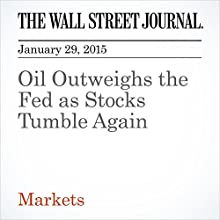 Oil Outweighs the Fed as Stocks Tumble Again (       UNABRIDGED) by Alexandra Scaggs, Min Zeng, Timothy Puko Narrated by Ken Borgers