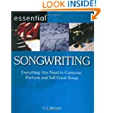 Essential Songwriting: Everything You Need to Compose, Perform and Sell Great Songs (Essential Series): Everything...