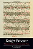 img - for Knight Prisoner: Thomas Malory Then and Now by Lustig, T. J. (2013) Paperback book / textbook / text book