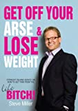 Get Off Your Arse and Lose Weight: Straight-talking Advice on How to Get Thin from the Life Bitch (0755317653) by Miller, Steve