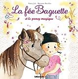 echange, troc Fanny Joly - La Fée Baguette - La Fee Baguette et le Poney Magique - De 3 à 7 ans