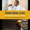 Facing Social Class: How Societal Rank Influences Interaction (       UNABRIDGED) by Susan T. Fiske, Hazel Rose Markus Narrated by Caroline Miller