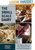 The Small-Scale Dairy: The Complete Guide to Milk Production for the Home and Market