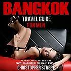 Bangkok Travel Guide for Men: Travel Thailand Like You Really Want To Hörbuch von Christopher Street Gesprochen von: Sydney Myles