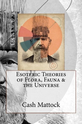 Esoteric Theories of Flora, Fauna & the Universe