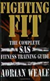 Adrian Weale Fighting Fit: Complete SAS Fitness Training Handbook by Weale, Adrian New Edition (1995)