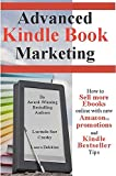Advanced Kindle Book Marketing: How to Sell more Ebooks online with new Amazon promotions and Kindle Bestseller Tips