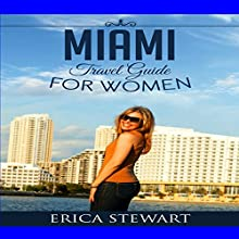 Miami: The Complete Insiders Guide for Women Traveling to Miami: A Travel Florida America Guidebook | Livre audio Auteur(s) : Erica Stewart Narrateur(s) : Christine Lay