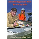 Catch the Most and Biggest Bass in Any Lake: 18 Pro Fishermen's Best Tactics ~ John E. Phillips