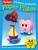 Look What You Can Make With Paper Plates: Creative crafts from everyday objects